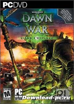 Warhammer 40.000: Dawn of War - Dark Crusade (2006/RUS/RePack)